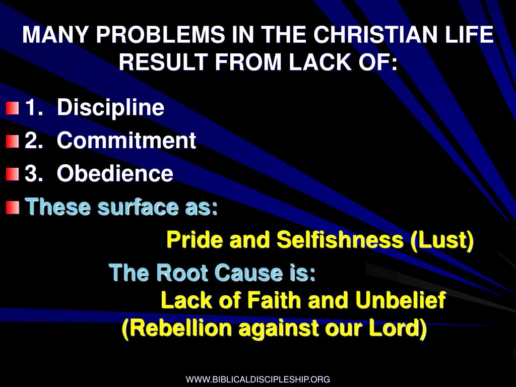 MANY PROBLEMS IN THE CHRISTIAN LIFE RESULT FROM LACK OF: