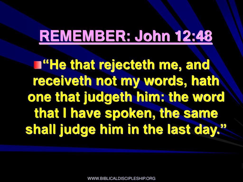 REMEMBER: John 12:48