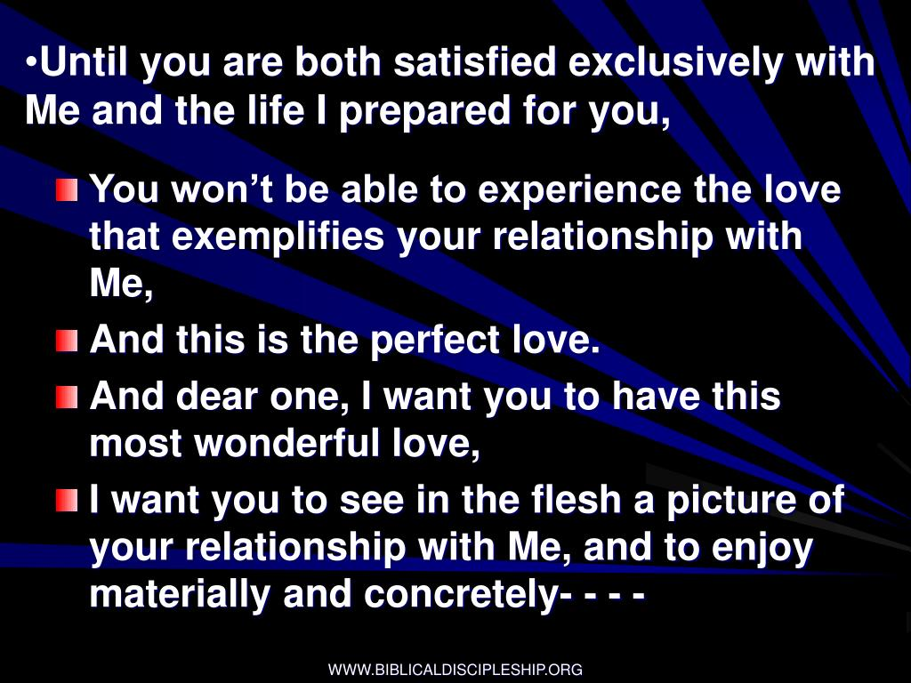 Until you are both satisfied exclusively with Me and the life I prepared for you,