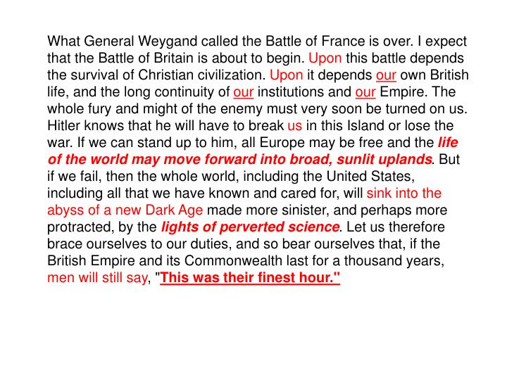 What General Weygand called the Battle of France is over. I expect that the Battle of Britain is about to begin.
