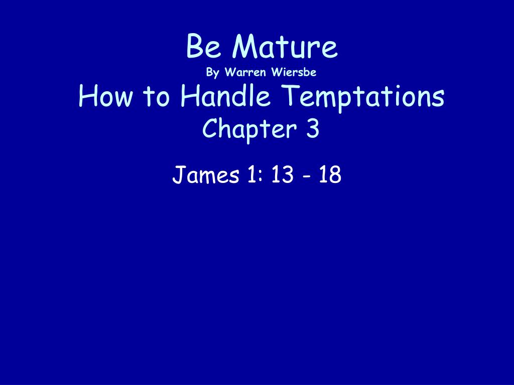 be mature by warren wiersbe how to handle temptations chapter 3 l.