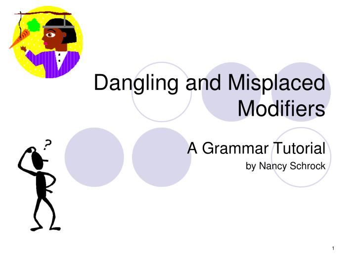 dangling and misplaced modifiers Learn how to find and fix misplaced and dangling modifiers.