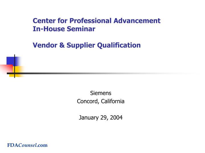 Center for professional advancement in house seminar vendor supplier qualification