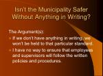isn t the municipality safer without anything in writing