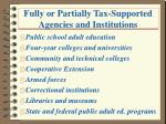 fully or partially tax supported agencies and institutions