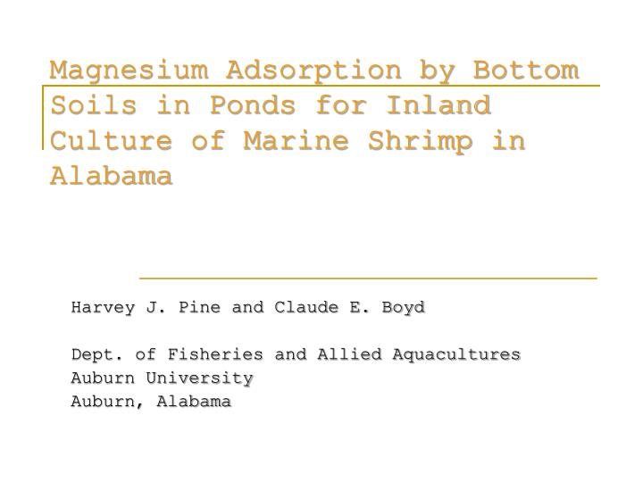Magnesium adsorption by bottom soils in ponds for inland culture of marine shrimp in alabama