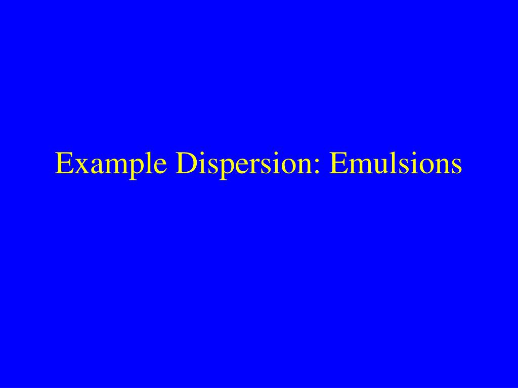 Example Dispersion: Emulsions