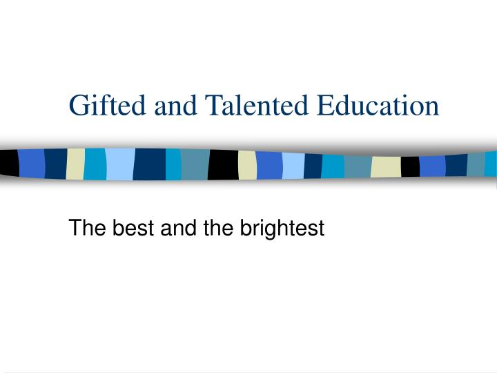 gifted and talented education in the united states essay This report examines federal involvement in gifted education in the 20 years since the marland report on needs of gifted and talented students noted is the passage, in 1988, of the javits bill which implemented the major recommendations of the marland report including establishment of the office of gifted and talented and training of teachers.