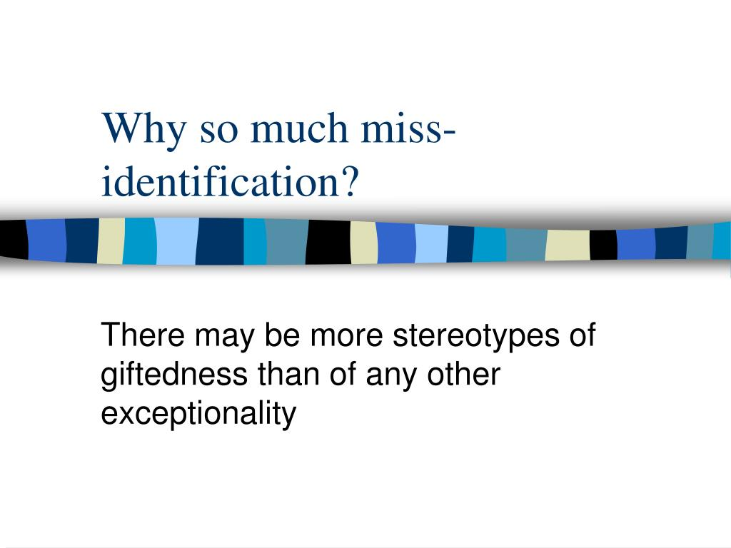 Why so much miss-identification?