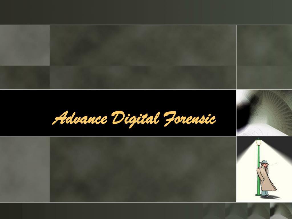 Advance Digital Forensic