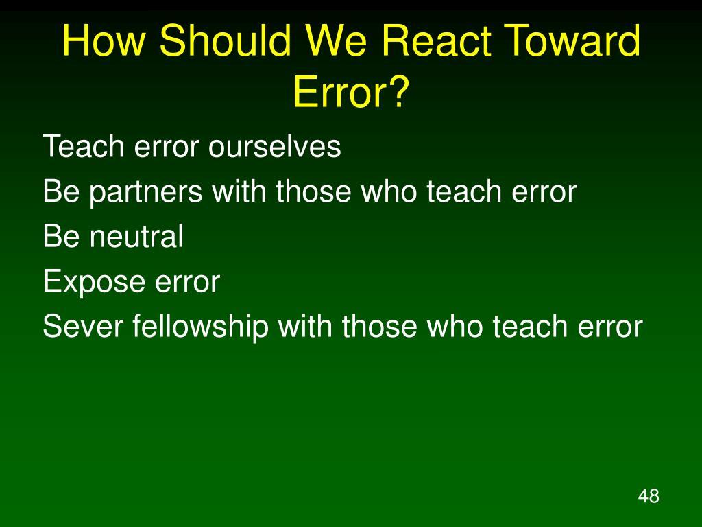 How Should We React Toward Error?