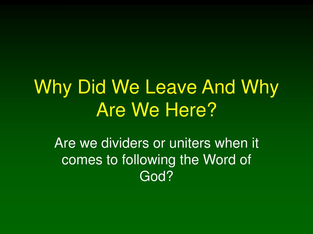 Why Did We Leave And Why Are We Here?