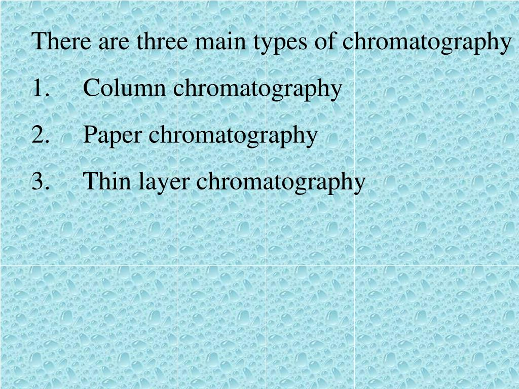 There are three main types of chromatography