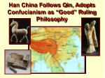 han china follows qin adopts confucianism as good ruling philosophy