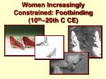women increasingly constrained footbinding 10 th 20th c ce