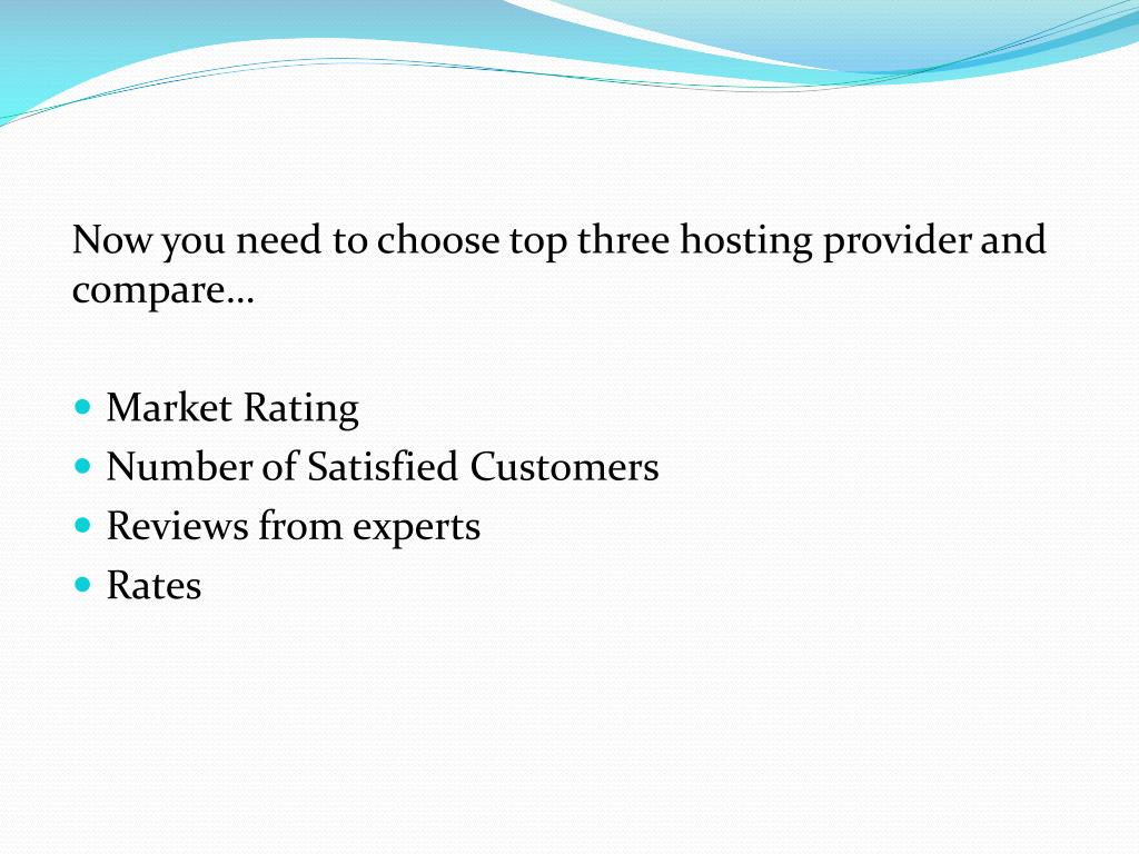 Now you need to choose top three hosting provider and compare…