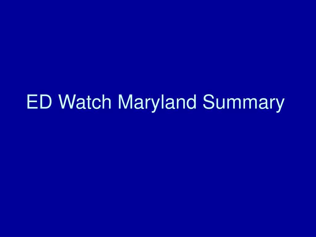 ED Watch Maryland Summary