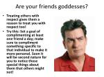are your friends goddesses