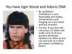 you have tiger blood and adonis dna