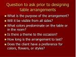question to ask prior to designing table arrangements