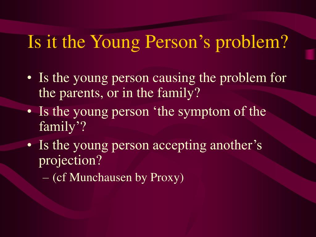 Is it the Young Person's problem?