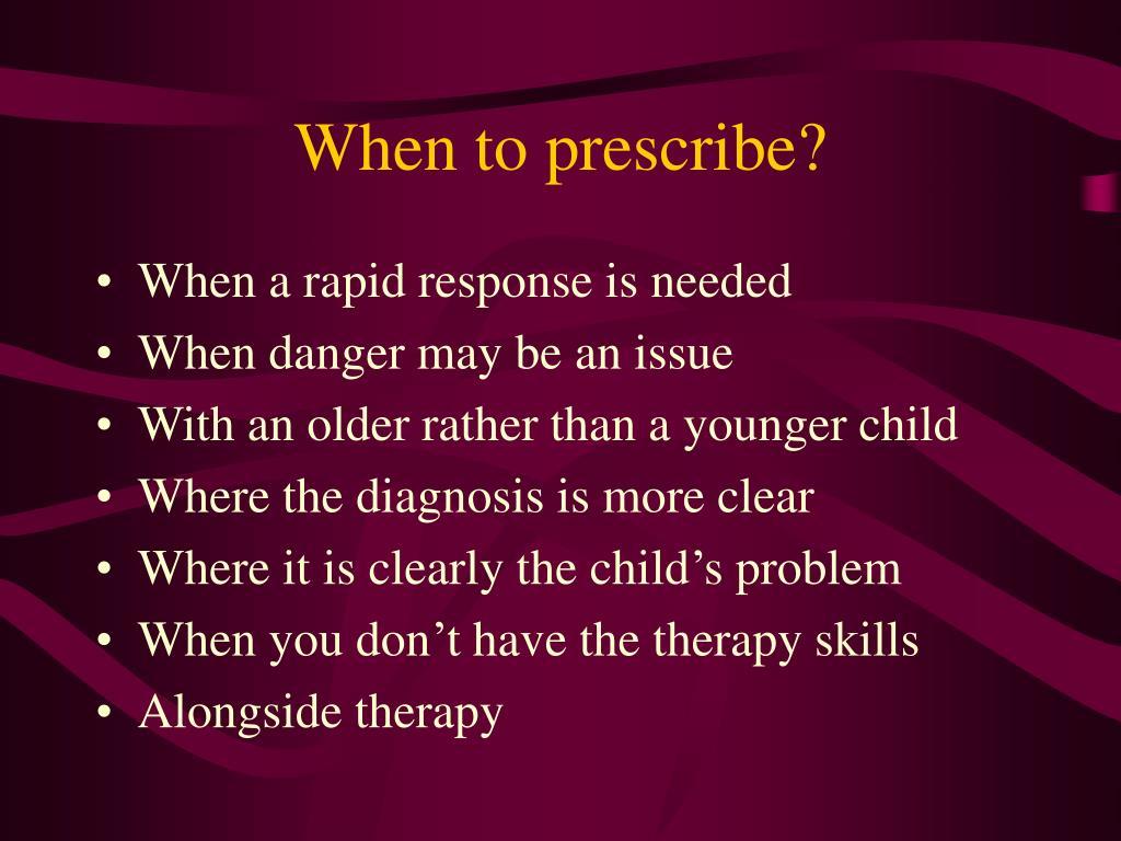 When to prescribe?