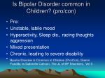 is bipolar disorder common in children pro con