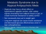 metabolic syndrome due to atypical antipsychotic meds