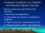 treatment guidelines for children and adol with bipolar disorder