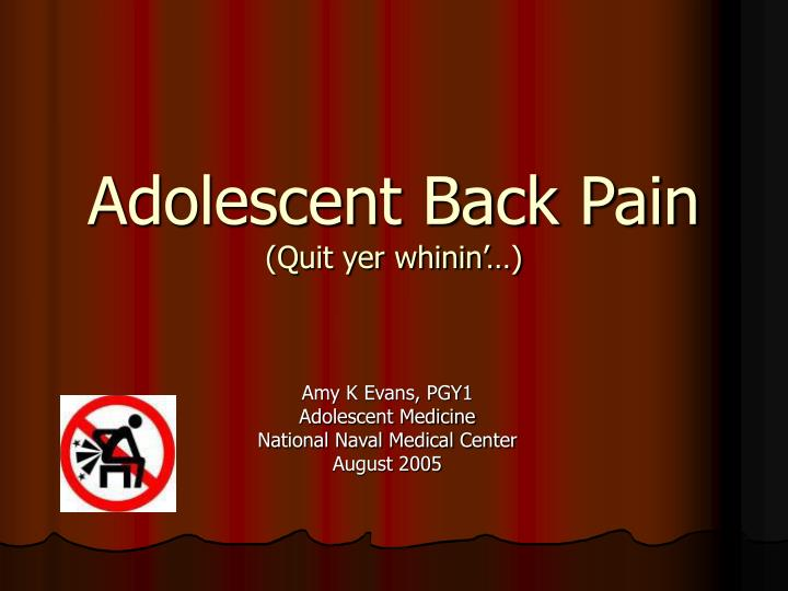 Adolescent back pain quit yer whinin