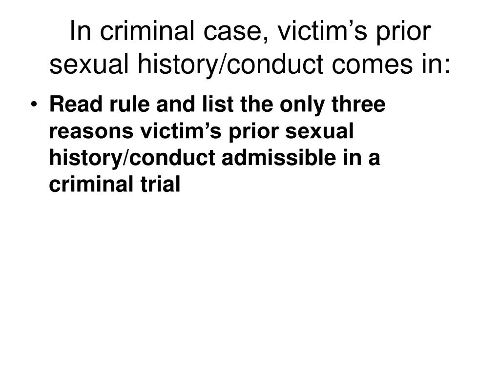 In criminal case, victim's prior sexual history/conduct comes in: