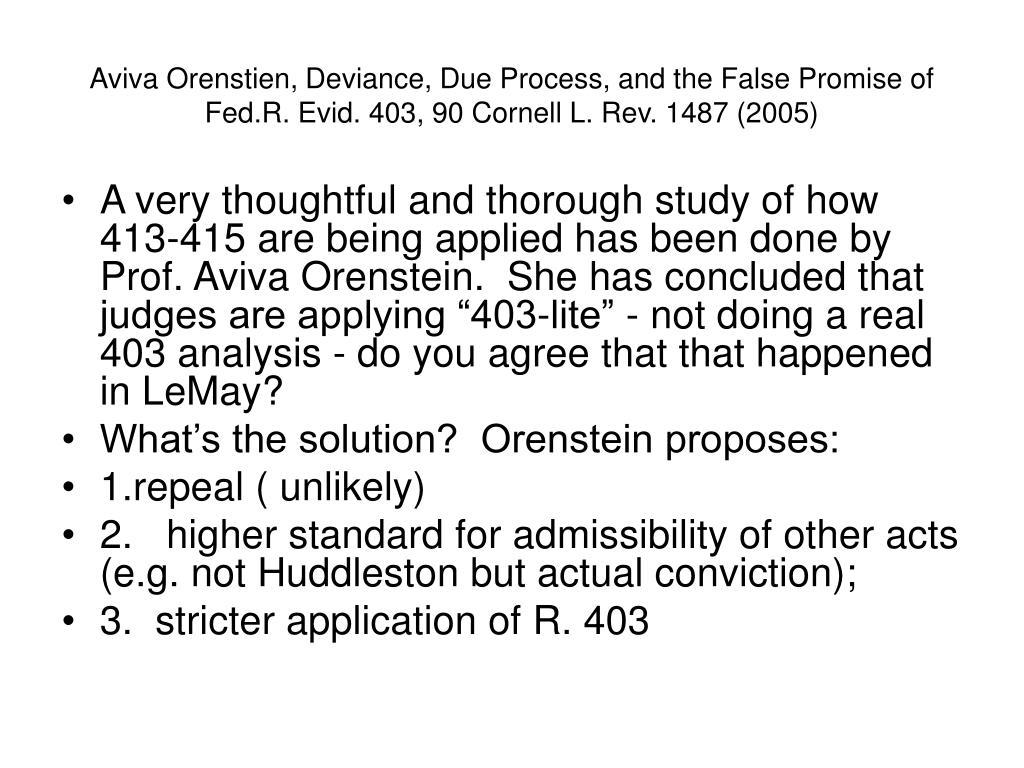 Aviva Orenstien, Deviance, Due Process, and the False Promise of Fed.R. Evid. 403, 90 Cornell L. Rev. 1487 (2005)