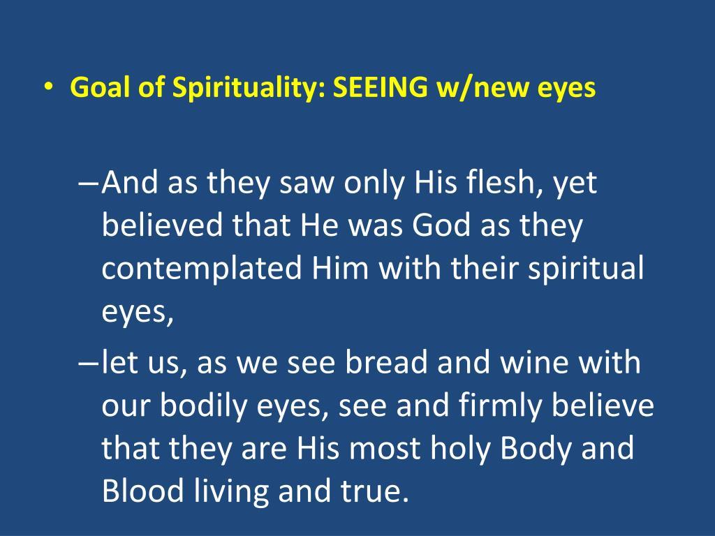 Goal of Spirituality: SEEING w/new eyes