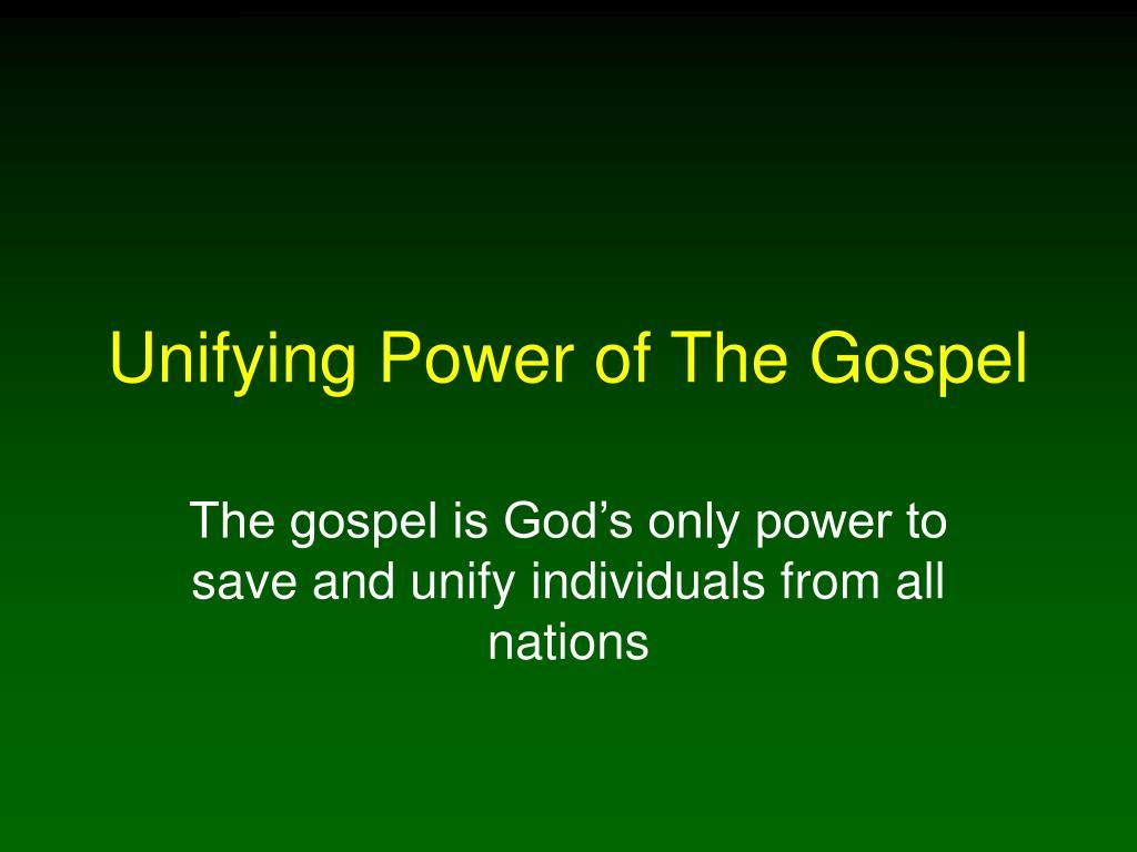 unifying power of the gospel l.