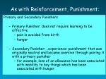 as with reinforcement punishment