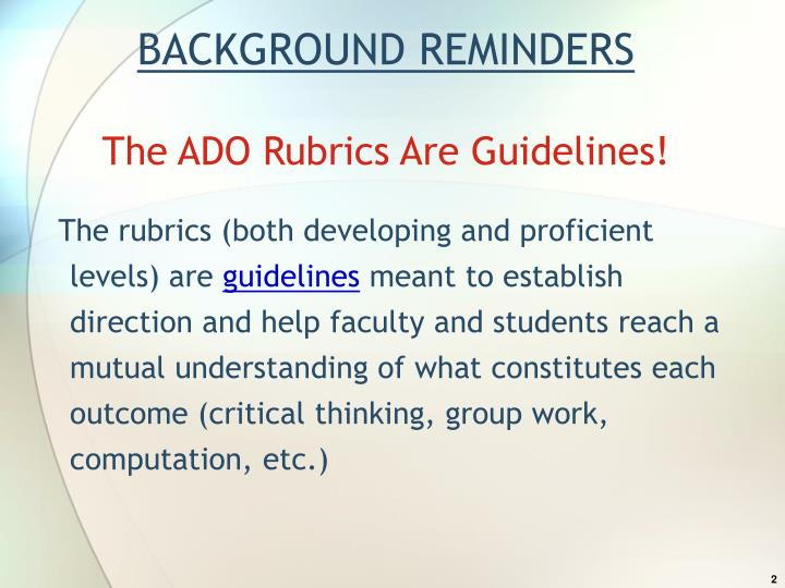 Background reminders the ado rubrics are guidelines