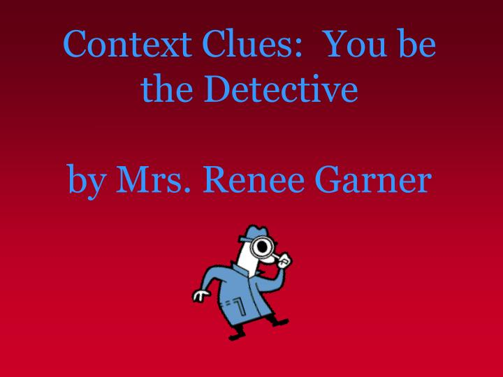 context clues you be the detective by mrs renee garner n.