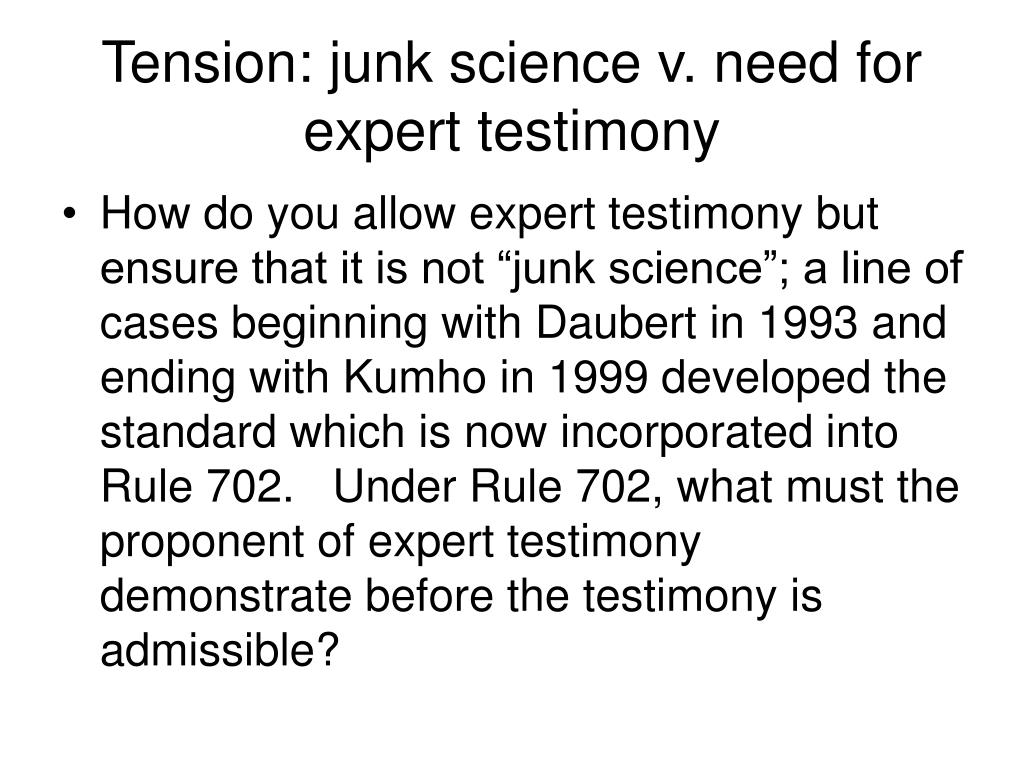 Tension: junk science v. need for expert testimony