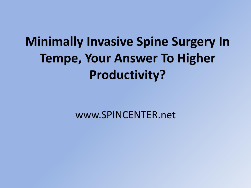 minimally invasive spine surgery in tempe your answer to higher productivity l.