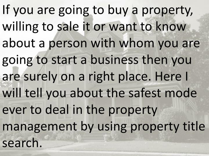 If you are going to buy a property, willing to sale it or want to know about a person with whom you ...