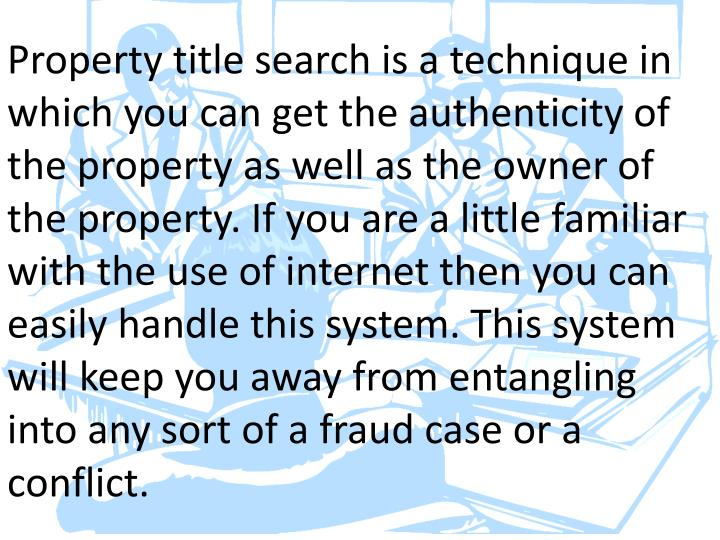 Property title search is a technique in which you can get the authenticity of the property as well a...