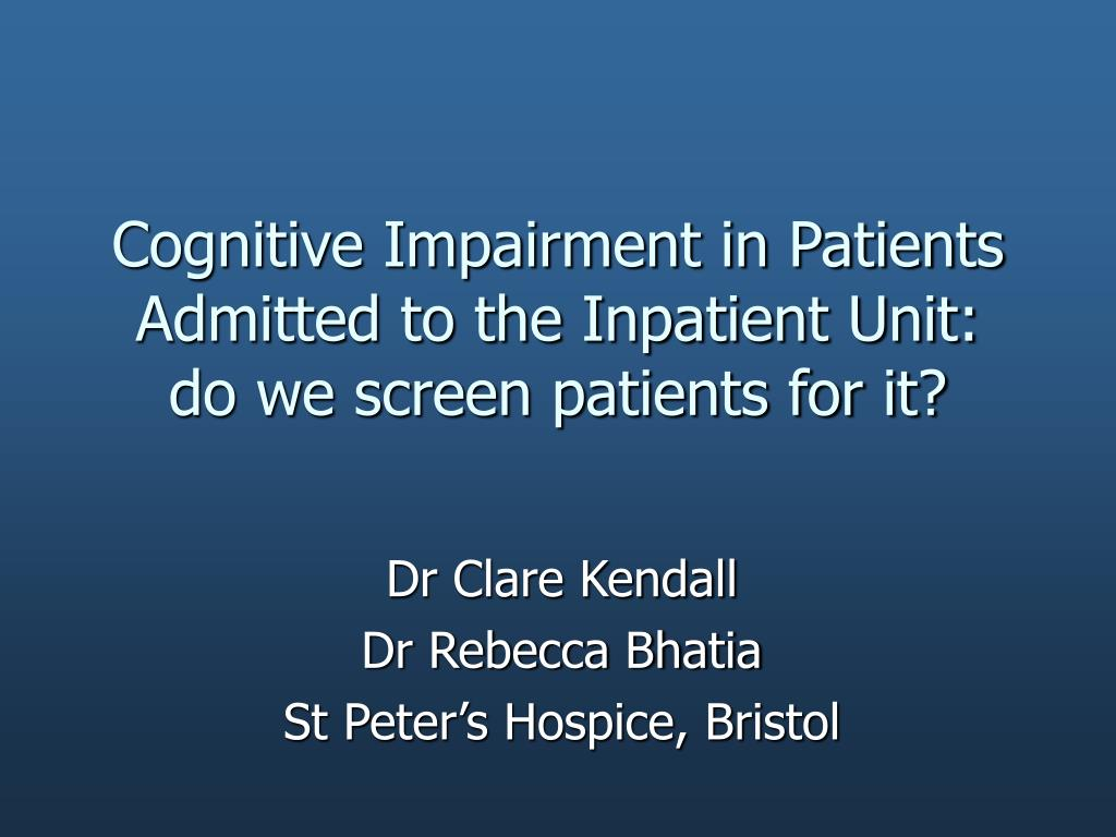 cognitive impairment in patients admitted to the inpatient unit do we screen patients for it l.