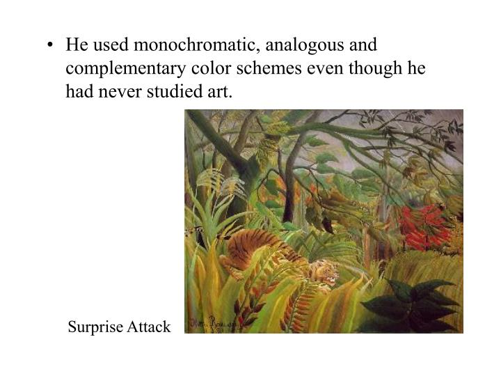 He used monochromatic, analogous and complementary color schemes even though he had never studied art.