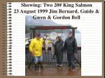 showing two 20 king salmon 23 august 1999 jim bernard guide gwen gordon bell