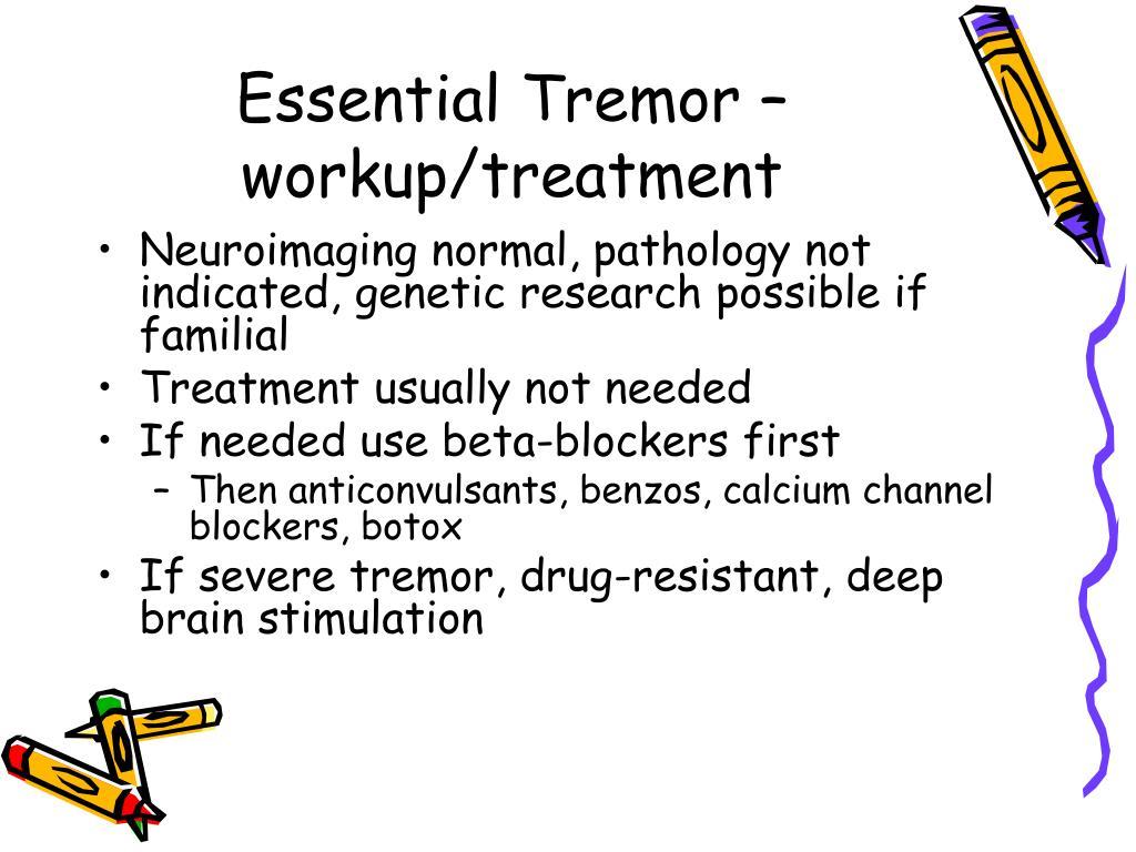 Essential Tremor – workup/treatment