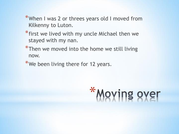 Moving over
