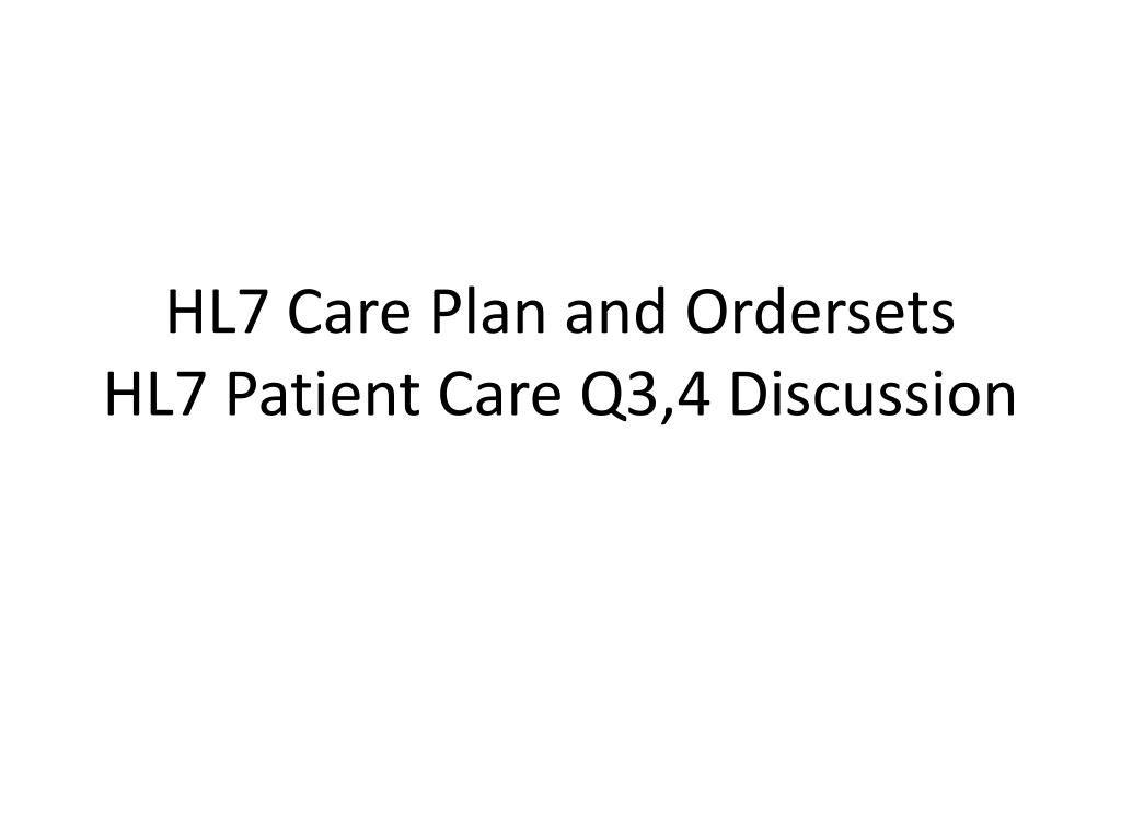 hl7 care plan and ordersets hl7 patient care q3 4 discussion l.