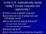 is the u s institutionally sexist today review inequality and opportuntity