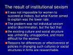 the result of institutional sexism