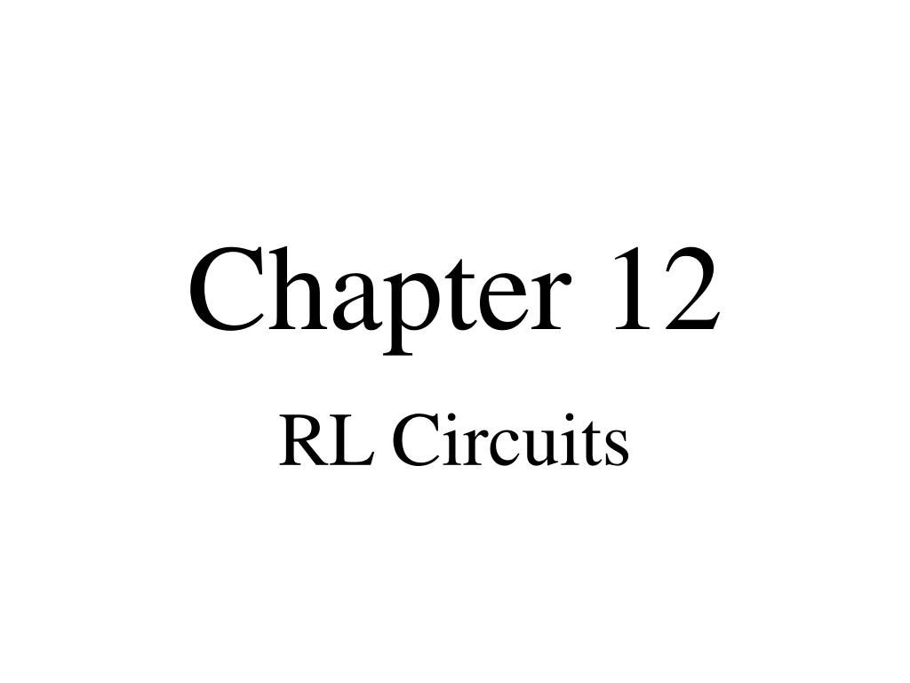 Ppt Chapter 12 Powerpoint Presentation Id170717 If We Increase The Inductance In An Rl Circuit What Happens To L